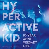 Hyperactive Kid – 10 Year Anniversary Live (Cover)