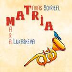 Matthias Schriefl & Tamara Lukasheva – Matria (Cover)