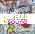 Giving Birth To Sound - Women In Creative Music
