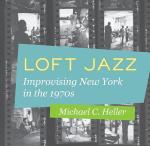 Loft Jazz. Improvising New York In The 1970s