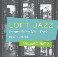 Loft Jazz. Improvising New York In The 1970s