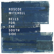 Roscoe Mitchell – Bells For The South Side (Cover)