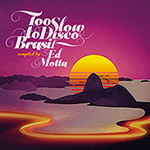 Too Slow To Disco Brasil compiled by Ed Motta (Cover)