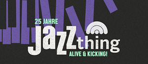 25 Jahre Jazz thing – Programm & Ticketinfo
