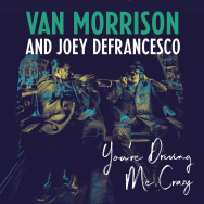 Van Morrison & Joey DeFrancesco – You're Driving Me Crazy (Cover)