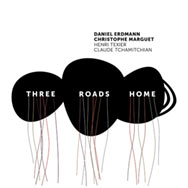 Daniel Erdmann & Christophe Marguet – Three Roads Home (Cover)