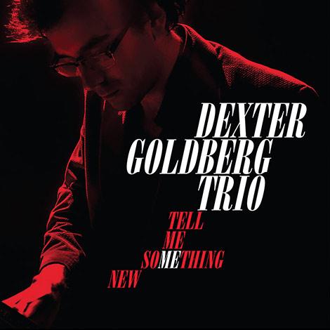 Dexter Goldberg Trio – Tell Me Something New (Cover)