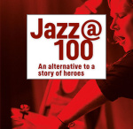 Jazz @ 100. An Alternative To A Story Of Heroes