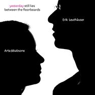 Arta Jekabsone & Erik Leuthäuser – Yesterday Still Lies Between The Floorboards (Cover)