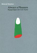 Meinrad Buholzer – Always a Pleasure. Begegnungen mit Cecil Taylor (Cover)