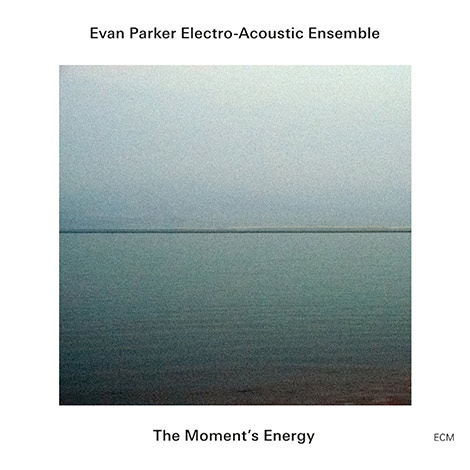 Evan Parker Electro-Acoustic Ensemble – The Moment's Energy (Cover)