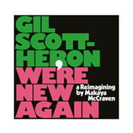 Gil Scott-Heron – We're New Again – A Reimagining By Makaya McCraven (Cover)