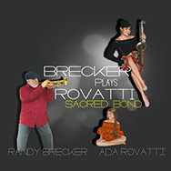 Randy Brecker & Ada Rovatti – Sacred Bond – Brecker Plays Rovatti
