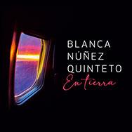 Blanca Nuñez Quinteto – En Tierra