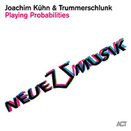 Joachim Kühn & Trummerschlunk – Playing Probabilities (Cover)