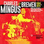 Charles Mingus – @ Bremen 1964 & 1975 (Cover)