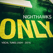 Nighthawks – Only (Vocal Tunes 2004 – 2016)