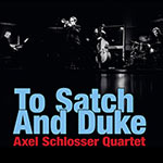 Axel Schlosser Quartet – To Satchmo And Duke (Cover)