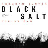 Abraham Burton & Lucian Ban – Blacksalt (Cover)