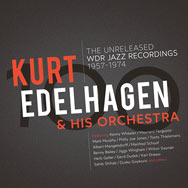 Kurt Edelhagen & His Orchestra – The Unreleased WDR Jazz Recordings 1957-1974 (Cover)