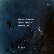 Thomas Strønen / Marthe Lea / Ayumi Tanaka – Bayou (Cover)