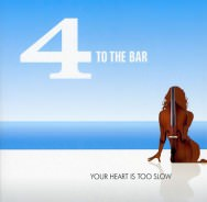 4 To The Bar - Your Heart Is Too Slow