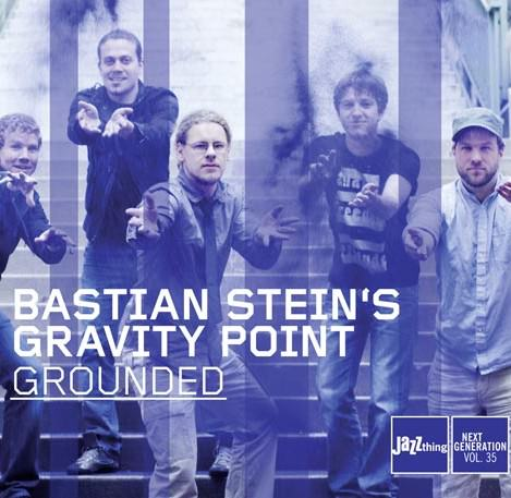 Jazz thing Next Generation Vol.35. Bastian Stein's Gravity Point - Grounded