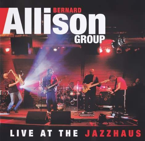 Bernard Allison Group - Live At The Jazzhaus