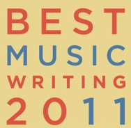 Gerade bei Da Capo Press erschienen: Best Music Writing 2011