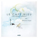 Le Café Bleu International – Plays Edith Piaf (Cover)