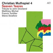 Christian Muthspiel 4 – Seven Teares. Tribute to John Dowland