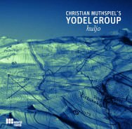 Christian Muthspiel's Yodel Group - Huljo