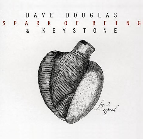 Dave Douglas & Keystone Spark Of Being – Expand