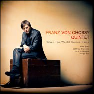Franz von Chossy Quintet - When The World Comes Home
