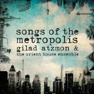 Gilad Atzmon & The Orient House Ensemble – Songs Of The Metropolis (Cover)