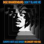 Inge Brandenburg – Don't Blame Me (Cover)