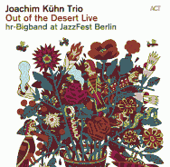 Joachim Kühn Trio & hr-Bigband - Out Of The Desert Live At JazzFest Berlin