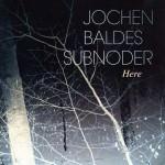 Jochen Baldes' Subnoder – Here (Cover)