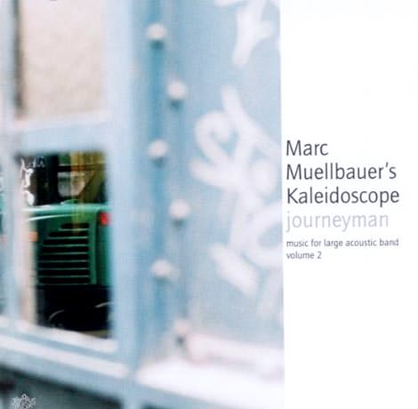 Marc Muellbauer's Kaleidoscope - Journeyman – Music For Large Ensemble Vol. 2