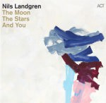 Nils Landgren - The Moon The Stars And You