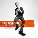 Nils Wülker - Just Here, Just Now