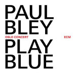 Paul Bley – Play Blue. Oslo Concert (Cover)