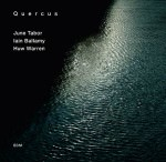 June Tabor / Iain Ballamy / Huw Warren – Quercus (Cover)