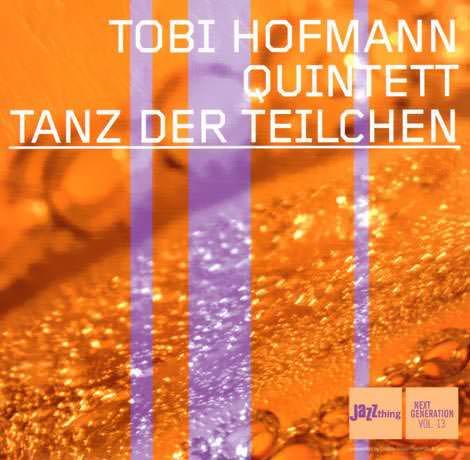 Tobi Hofmann Quintett - Tanz Der Teilchen