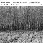 Ralph Towner / Wolfgang Muthspiel / Slava Grigoryan – Travel Guide (Cover)