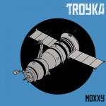 Troyka - Moxxy