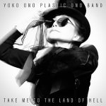 Yoko Ono Plastic Ono Band – Take Me To The Land Of Hell (Cover)